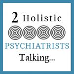 2 Holistic Psychiatrists Talking