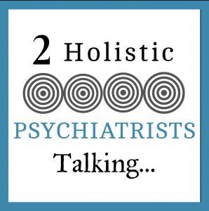 2 Holistic Psychiatrists Talking